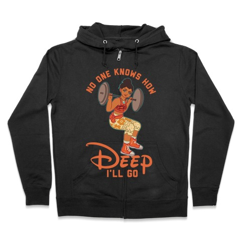 No One Knows How Deep I'll Go Moana Parody Zip Hoodie