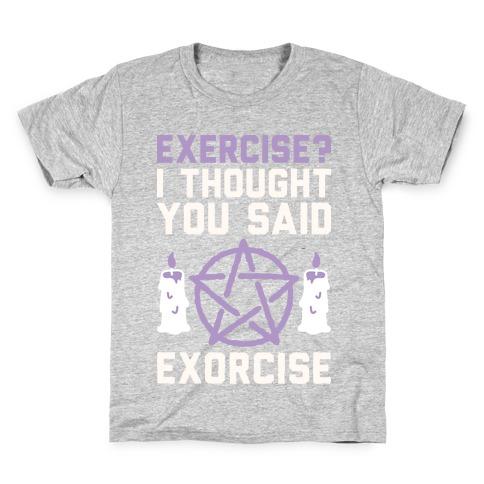 Exercise? I Though You Said Exorcise Kids T-Shirt