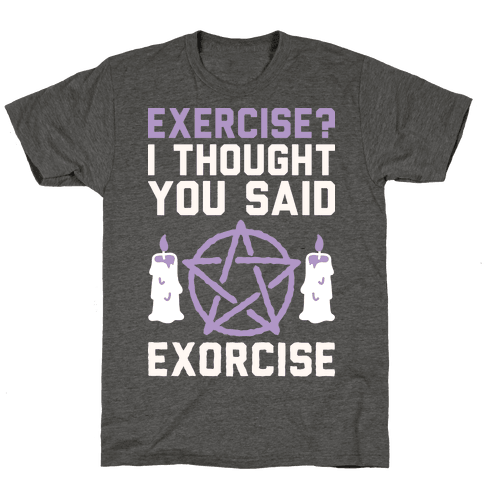 Exercise? I Though You Said Exorcise Tee