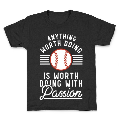 Anything Worth Doing is Worth Doing With Passion Baseball Kids T-Shirt