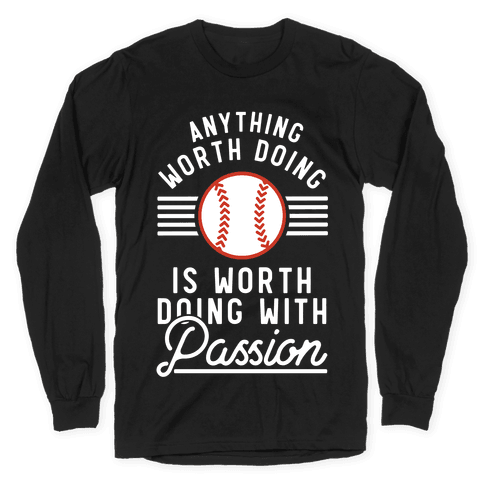 Anything Worth Doing is Worth Doing With Passion Baseball Long Sleeve T-Shirt
