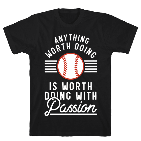 Anything Worth Doing is Worth Doing With Passion Baseball Mens T-Shirt