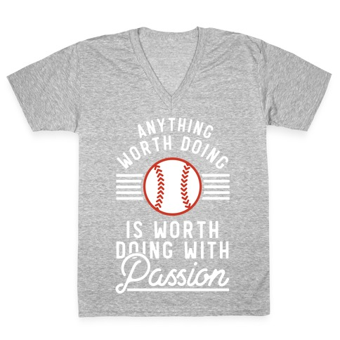 Anything Worth Doing is Worth Doing With Passion Baseball V-Neck Tee Shirt