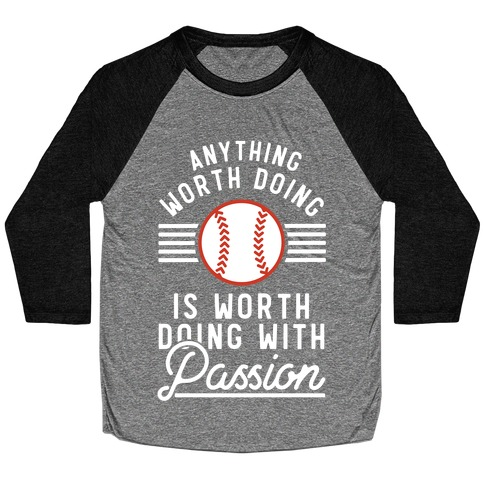 Anything Worth Doing is Worth Doing With Passion Baseball Baseball Tee