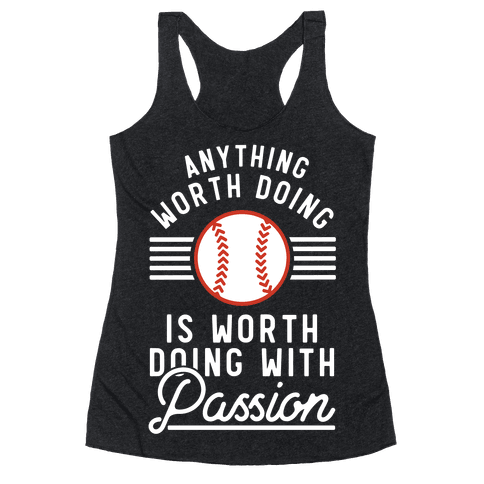 Anything Worth Doing is Worth Doing With Passion Baseball Racerback Tank Top