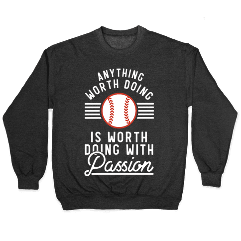 Anything Worth Doing is Worth Doing With Passion Baseball Pullover