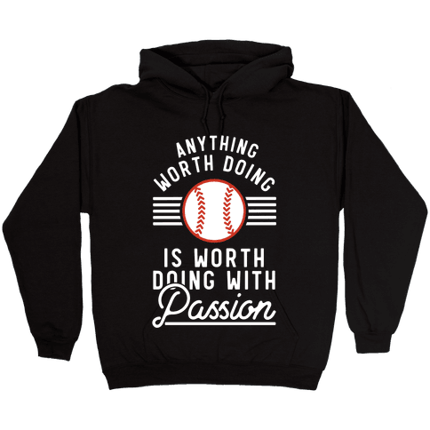 Anything Worth Doing is Worth Doing With Passion Baseball Hooded Sweatshirt