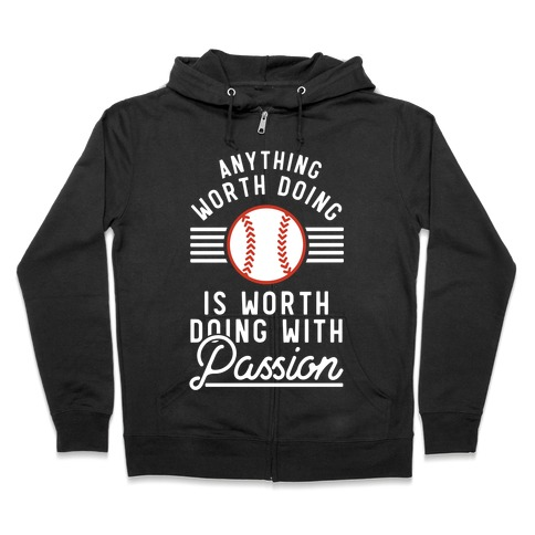 Anything Worth Doing is Worth Doing With Passion Baseball Zip Hoodie
