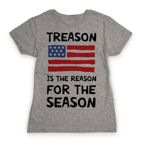 Treason Is The Reason For The Season Womens T-Shirt