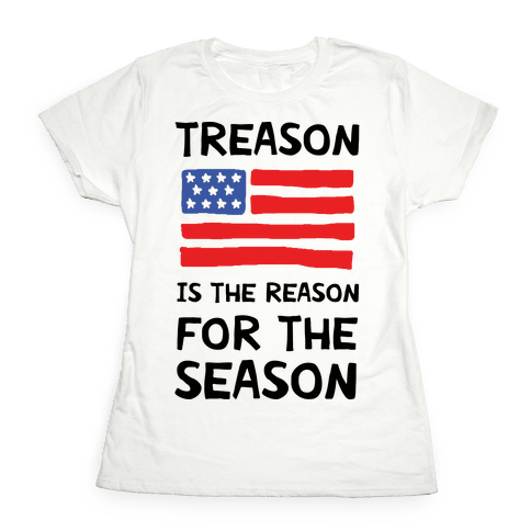 Treason Is The Reason For The Season Womens T-Shirt