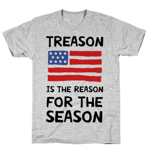 Treason Is The Reason For The Season Mens/Unisex T-Shirt
