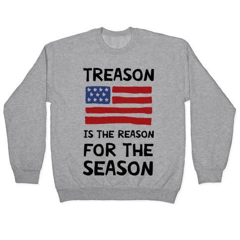 Treason Is The Reason For The Season Pullover