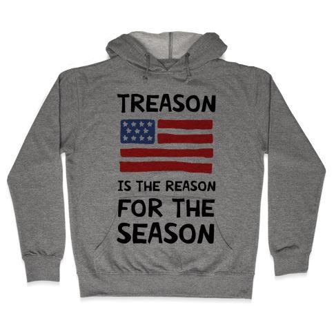 Treason Is The Reason For The Season Hooded Sweatshirt