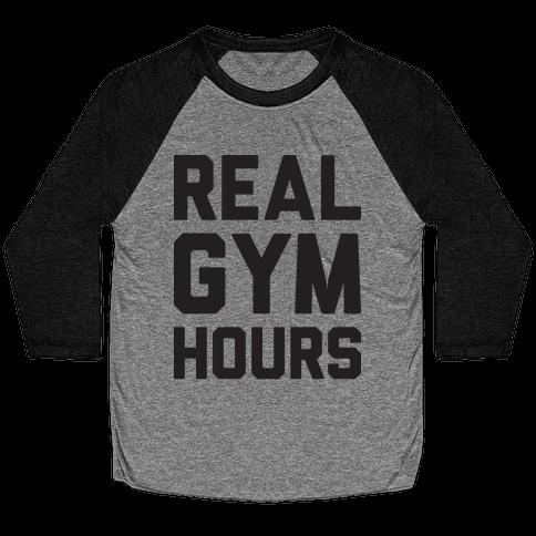Real Gym Hours Baseball Tee