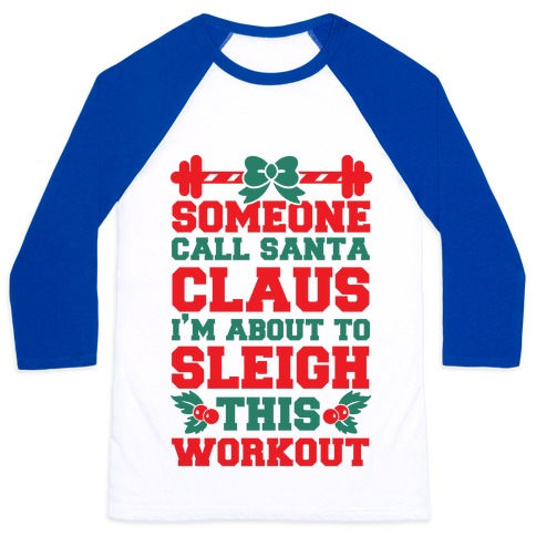 Someone Call Santa Claus I'm About To Sleigh This Workout Baseball Tee