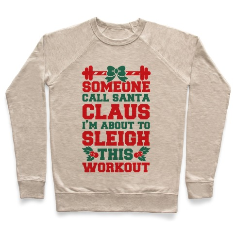Someone Call Santa Claus I'm About To Sleigh This Workout Pullover