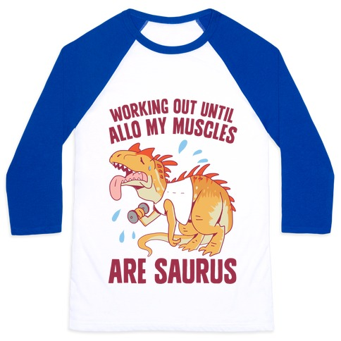 Working Out Until Allo My Muscles Are Saurus Baseball Tee
