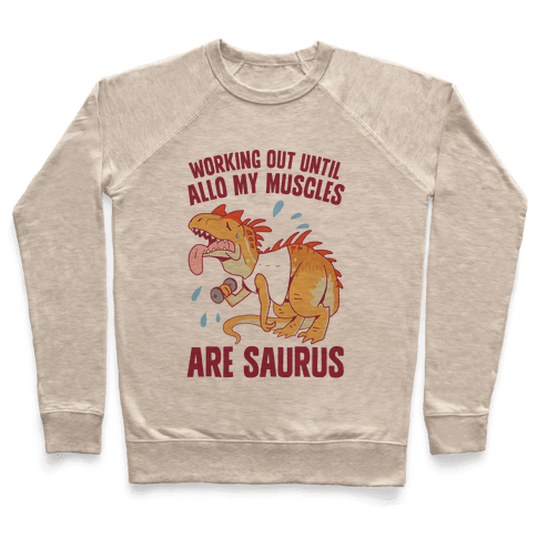 Working Out Until Allo My Muscles Are Saurus Pullover