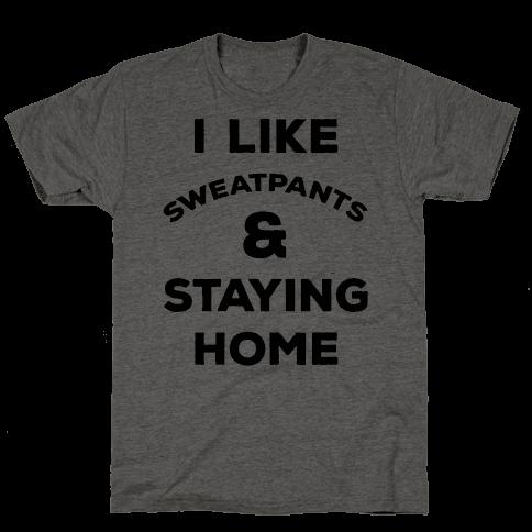 I Like Sweatpants and Staying Home