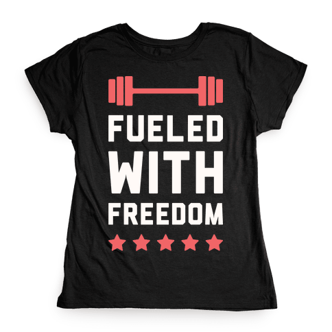 Fueled With Freedom Womens T-Shirt
