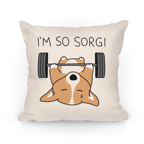 I'm So Sorgi Corgi Pillow