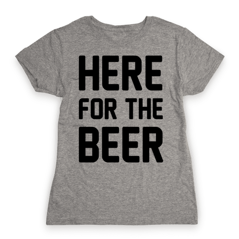 Here For The Beer Womens T-Shirt