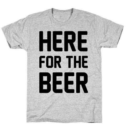 Here For The Beer Mens/Unisex T-Shirt