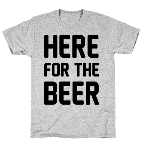 Here For The Beer Mens T-Shirt