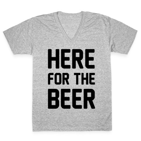Here For The Beer V-Neck Tee Shirt