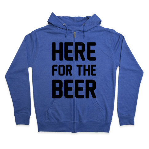 Here For The Beer Zip Hoodie
