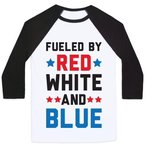 Fueled By Red White And Blue Baseball Tee