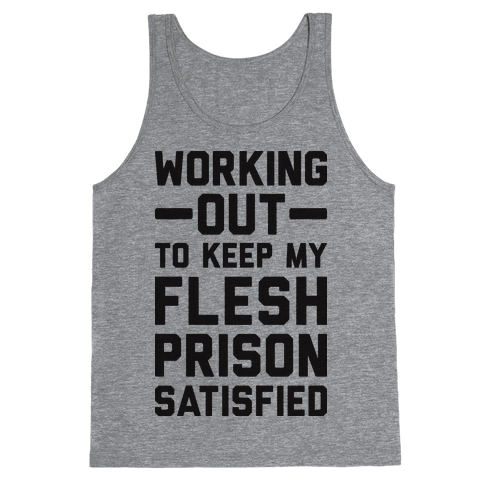 Working Out To Keep My Flesh Prison Satisfied Tank Top