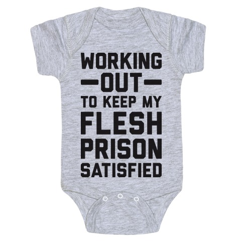 Working Out To Keep My Flesh Prison Satisfied Baby Onesy