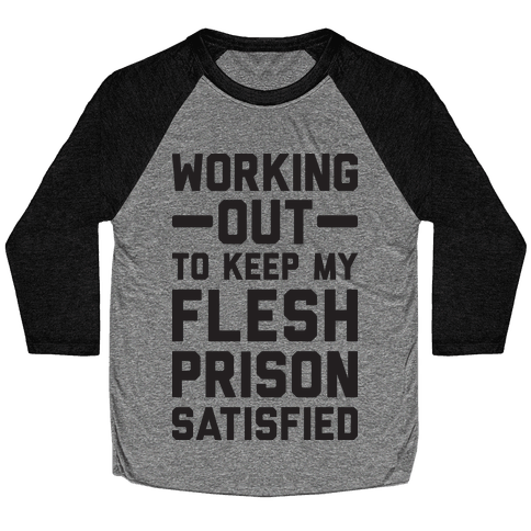 Working Out To Keep My Flesh Prison Satisfied Baseball Tee
