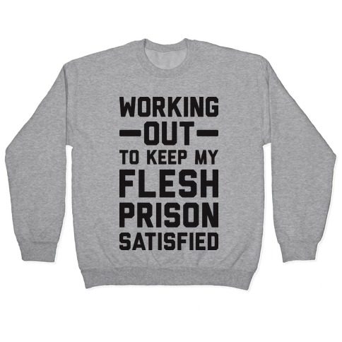 Working Out To Keep My Flesh Prison Satisfied Pullover