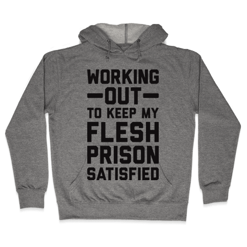 Working Out To Keep My Flesh Prison Satisfied Hooded Sweatshirt