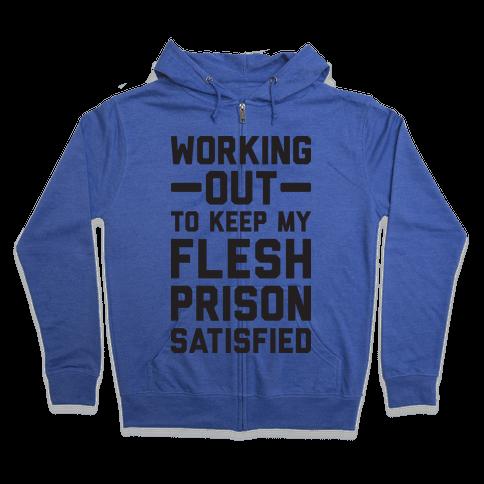 Working Out To Keep My Flesh Prison Satisfied Zip Hoodie