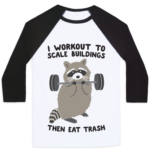 I Workout To Scale Buildings Then Eat Trash Raccoon Baseball Tee