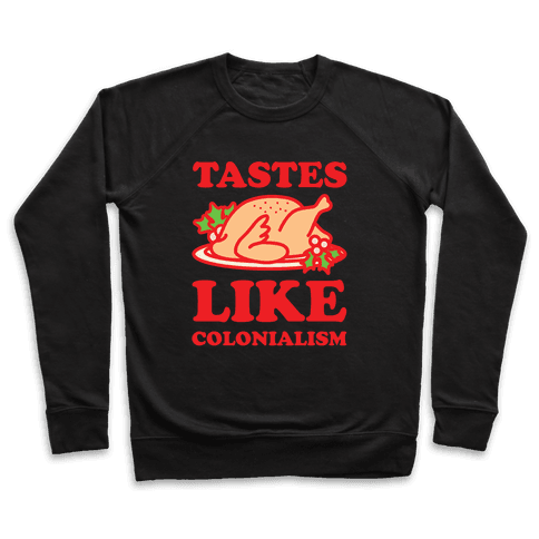 Tastes Like Colonialism Pullover