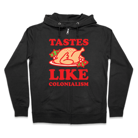 Tastes Like Colonialism Zip Hoodie