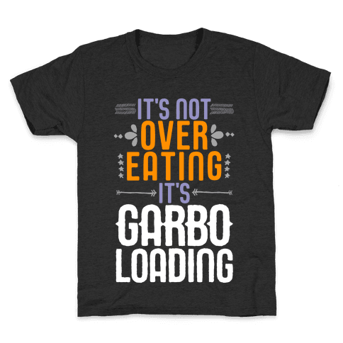 It's Not Overeating, It's Garboloading Kids T-Shirt