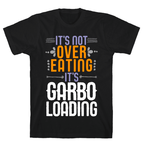 It's Not Overeating, It's Garboloading Mens/Unisex T-Shirt
