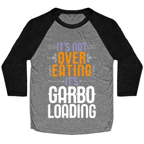 It's Not Overeating, It's Garboloading Baseball Tee