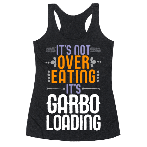 It's Not Overeating, It's Garboloading Racerback Tank Top