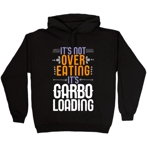 It's Not Overeating, It's Garboloading Hooded Sweatshirt