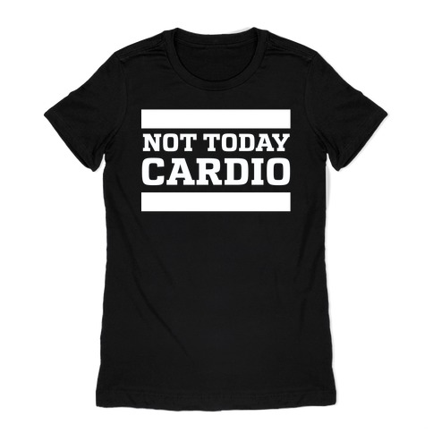 Not Today, Cardio Womens T-Shirt