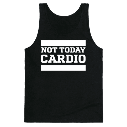Not Today, Cardio Tank Top