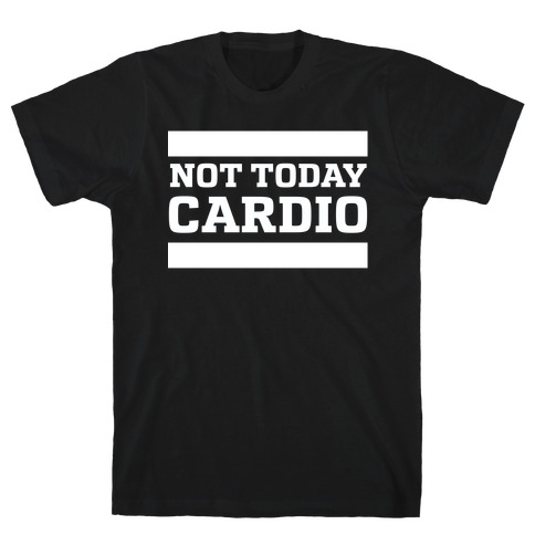 Not Today, Cardio T-Shirt