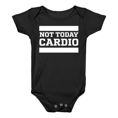 Not Today, Cardio Baby Onesy