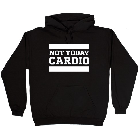 Not Today, Cardio Hooded Sweatshirt